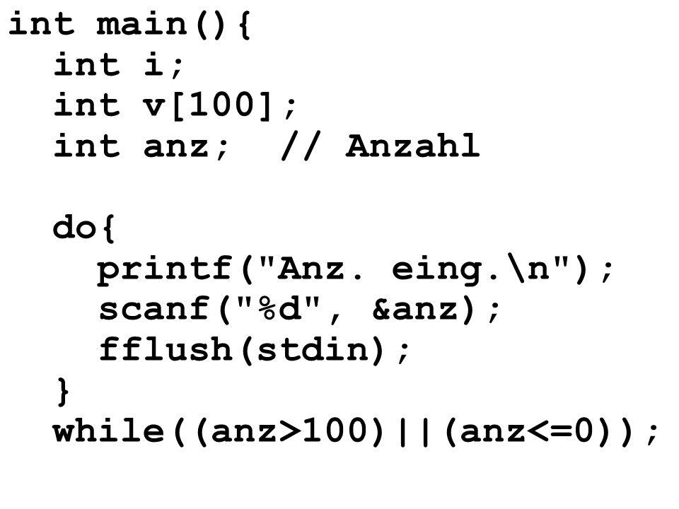 int main(){ int i; int v[100]; int anz; // Anzahl. do{ printf( Anz. eing.\n ); scanf( %d , &anz); fflush(stdin);